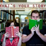 Stories Worth Telling:  What's Your Story?