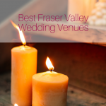 Best Fraser Valley Wedding Venues