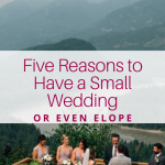 5 Reasons To Have a Small Wedding